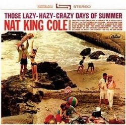 Nat-king-cole-those-lazy-hazy-crazy-days-of-summer