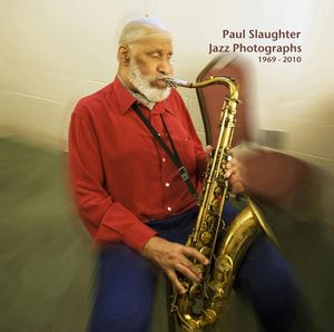 Paul Slaughter Jazz Photographs 1969-2101 Book Cover_ Sonny Rollinss 7X7