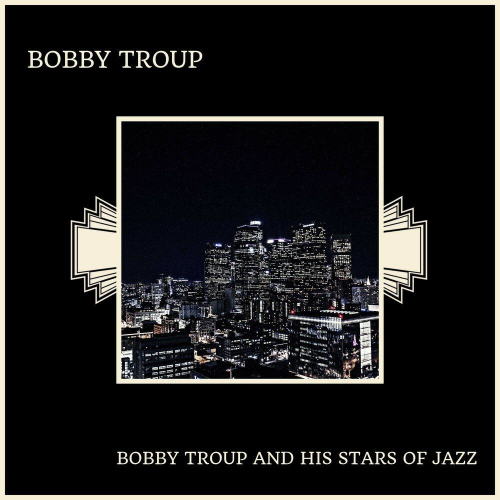 Bobby-Troup-And-His-Stars-Of-Jazz-cover